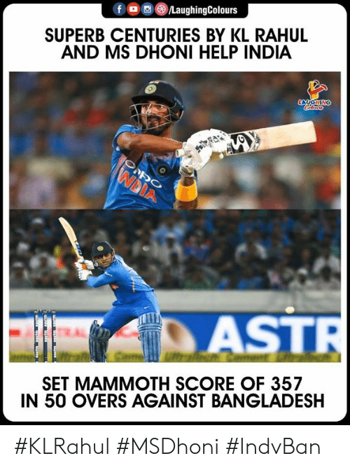 Superb: f。画 )/LaughingColours  SUPERB CENTURIES BY KL RAHUL  AND MS DHONI HELP INDIA  AST  SET MAMMOTH SCORE OF 357  IN 50 OVERS AGAINST BANGLADESH #KLRahul #MSDhoni #IndvBan