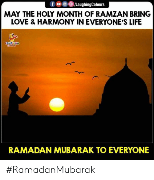 mubarak: f ,画@)/LaughingColours  MAY THE HOLY MONTH OF RAMZAN BRING  LOVE & HARMONY IN EVERYONE'S LIFE  LAUGHING  RAMADAN MUBARAK TO EVERYONE #RamadanMubarak