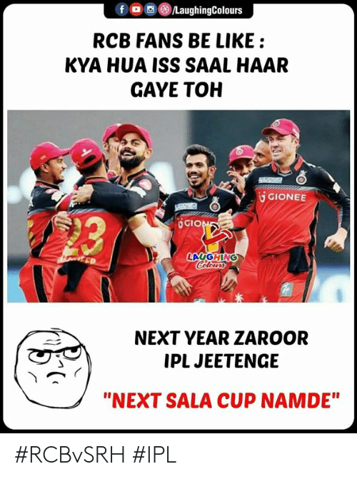 "Be Like, Indianpeoplefacebook, and Ipl: f (0回 /LaughingColours  RCB FANS BE LIKE:  KYA HUA ISS SAAL HAAR  GAYE TOH  UGIONEE  造  GIO  NEXT YEAR ZAROOR  IPL JEETENGE  ""NEXT SALA CUP NAMDE"" #RCBvSRH #IPL"