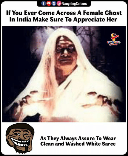Appreciate, Ghost, and India: f 0 )/LaughingColours  If You Ever Come Across A Female Ghost  In India Make Sure To Appreciate Her  As They Always Assure To Wear  Clean and Washed White Saree