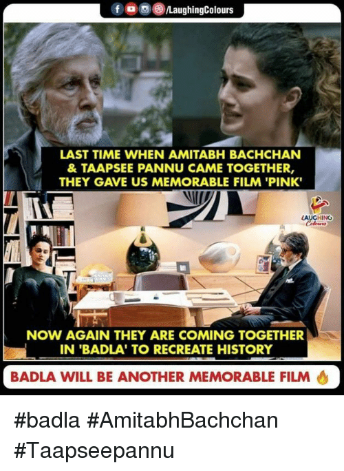 History, Pink, and Time: f  (8)/LaughingColours  a  LAST TIME WHEN AMITABH BACHCHAN  & TAAPSEE PANNU CAME TOGETHER,  THEY GAVE US MEMORABLE FILM 'PINK  AUGHING  TV  NOW AGAIN THEY ARE COMING TOGETHER  IN 'BADLA' TO RECREATE HISTORY  訓  BADLA WILL BE ANOTHER MEMORABLE FILM #badla #AmitabhBachchan #Taapseepannu
