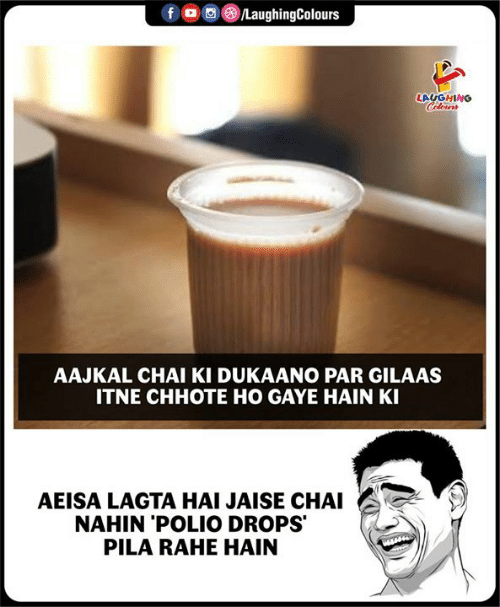 Indianpeoplefacebook, Polio, and Chai: f  ,  (8)/LaughingColours  LAUGHING  AAJKAL CHAI KI DUKAANO PAR GILAAS  ITNE CHHOTE HO GAYE HAIN KI  AEISA LAGTA HAI JAISE CHAI  NAHIN 'POLIO DROPS  PILA RAHE HAIN