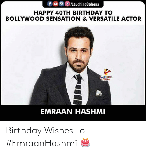 birthday wishes: f a ()/LaughingColours  HAPPY 40TH BIRTHDAY TO  BOLLYWOOD SENSATION & VERSATILE ACTOR  AUGHING  EMRAAN HASHMI Birthday Wishes To #EmraanHashmi 🎂