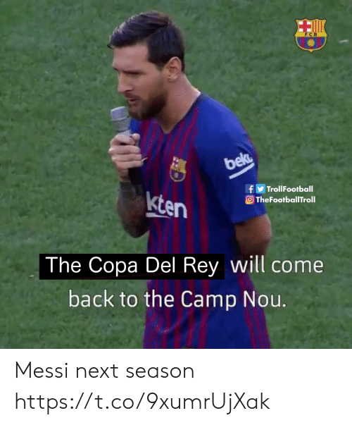 Memes, Rey, and Messi: F C B  bec  fTrollFootball  TheFootballTroll  kten  The Copa Del Rey will come  back to the Camp Nou. Messi next season https://t.co/9xumrUjXak