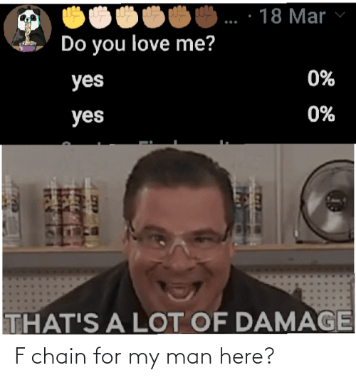 man: F chain for my man here?