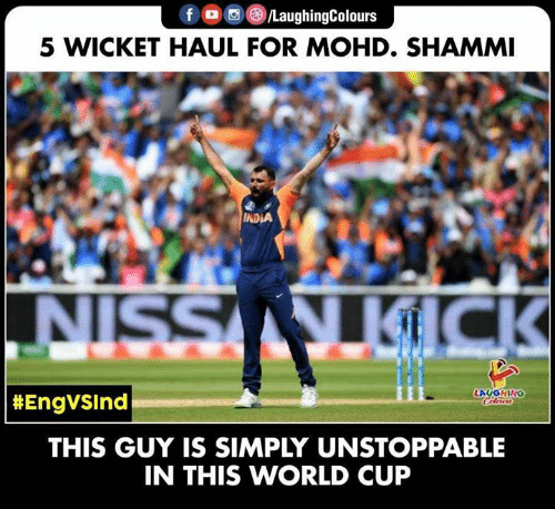 wicket: f /LaughingColours  5 WICKET HAUL FOR MOHD. SHAMMI  INDIA  T SSIN  KICK  LAUGHING  Celeurs  | #EngvSInd  THIS GUY IS SIMPLY UNSTOPPABLE  IN THIS WORLD CUP