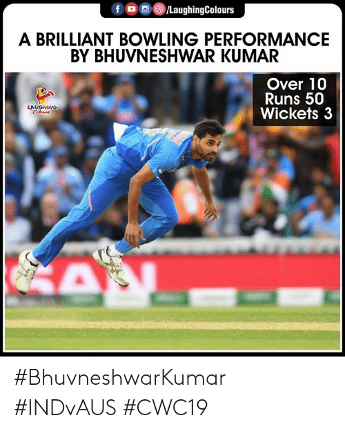 Bowling, Brilliant, and Indianpeoplefacebook: f /LaughingColours  A BRILLIANT BOWLING PERFORMANCE  BY BHUVNESHWAR KUMAR  Over 10  Runs 50  Wickets 3  LAUGHING  Cleurs  A #BhuvneshwarKumar #INDvAUS #CWC19