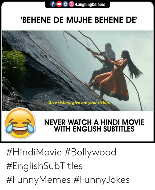 Indianpeoplefacebook: f  LaughingColours  'BEHENE DE MUJHE BEHENE DE'  Give sisters, give me your sisters  NEVER WATCH A HINDI MOVIE  WITH ENGLISH SUBTITLES #HindiMovie #Bollywood #EnglishSubTitles #FunnyMemes #FunnyJokes