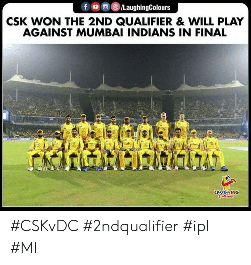 Indianpeoplefacebook, Ipl, and Mumbai: f/LaughingColours  CSK WON THE 2ND QUALIFIER& WILL PLAY  AGAINST MUMBAI INDIANS IN FINAL  LAUGHING #CSKvDC #2ndqualifier #ipl #MI