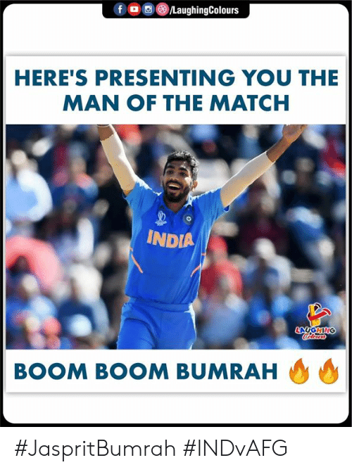 boom boom: f  /LaughingColours  HERE'S PRESENTING YOU THE  MAN OF THE MATCH  INDIA  LAUGHING  Colorars  BOOM BOOM BUMRAH #JaspritBumrah #INDvAFG