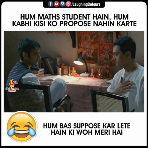 hum: f /LaughingColours  HUM MATHS STUDENT HAIN, HUM  KABHI KISI KO PROPOSE NAHIN KARTE  LAUGHING  Colours  HUM BAS SUPPOSE KAR LETE  HAIN KI WOH MERI HAI