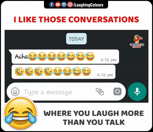 Today, Indianpeoplefacebook, and You: f LaughingColours  I LIKE THOSE CONVERSATIONS  TODAY  LAUGHING  Cclears  Acha  4:16 pm  4:16 pm  Type a message  WHERE YOU LAUGH MORE  THAN YOU TALK