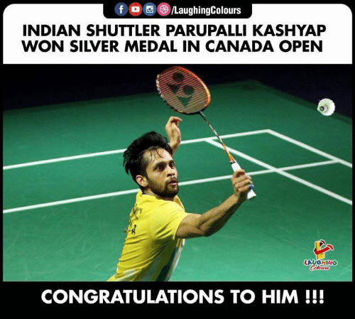 Canada, Congratulations, and Silver: f /LaughingColours  INDIAN SHUTTLER PARUPALLI KASHYAP  WON SILVER MEDAL IN CANADA OPEN  LAUGHING  Celeurs  CONGRATULATIONS TO HIM!!!