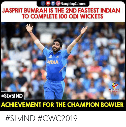 Indian, Indianpeoplefacebook, and Champion: f /LaughingColours  JASPRIT BUMRAH IS THE 2ND FASTEST INDIAN  TO COMPLETE 100 ODI WICKETS  TINDIA  LAUGHING  Clews  #SLVSIND  ACHIEVEMENT FOR THE CHAMPION BOWLER #SLvIND #CWC2019