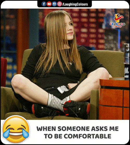 Comfortable, Indianpeoplefacebook, and Asks: f  LaughingColours  LAUGHING  Celeurs  WHEN SOMEONE ASKS ME  TO BE COMFORTABLE