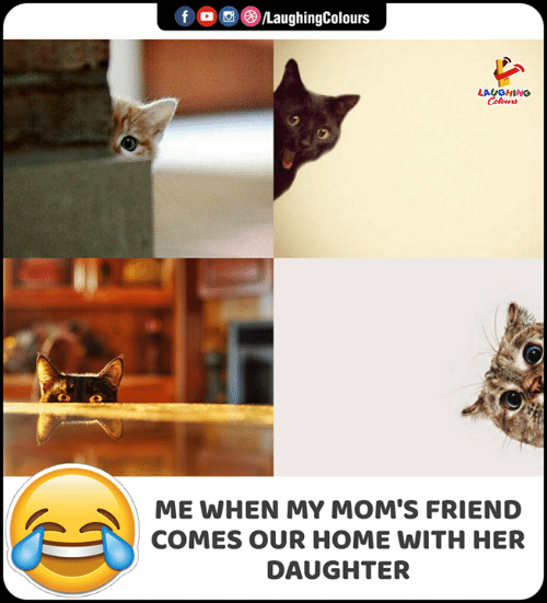 Moms, Home, and Indianpeoplefacebook: f  LaughingColours  LAUGHING  Colours  ME WHEN MY MOM'S FRIEND  COMES OUR HOME WITH HER  DAUGHTER