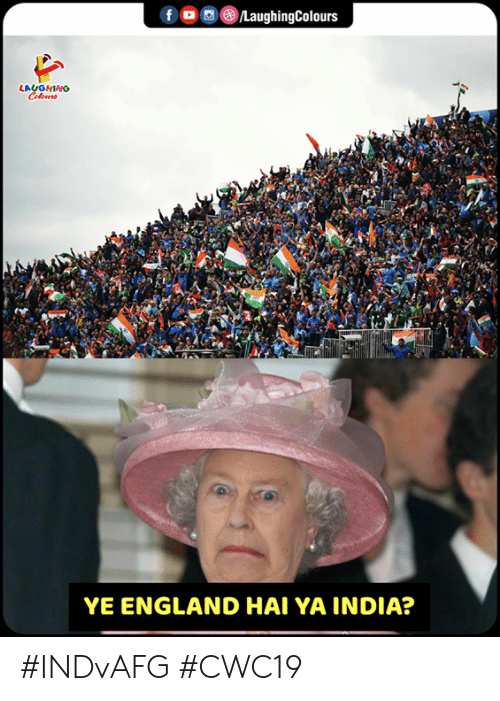 England, India, and Indianpeoplefacebook: f  /LaughingColours  LAUGHING  Colours  YE ENGLAND HAI YA INDIA? #INDvAFG #CWC19