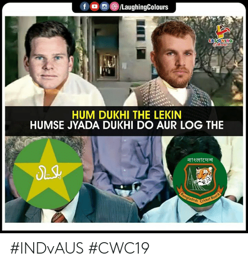 hum: f /LaughingColours  LAUGHING  lewrs  HUM DUKHI THE LEKIN  HUMSE JYADA DUKHI DO AUR LOG THE  atratc  Bangladesh  Cricket Board #INDvAUS #CWC19
