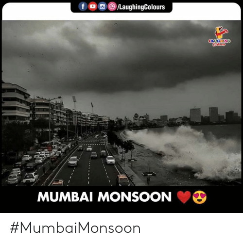 Indianpeoplefacebook, Mumbai, and Monsoon: f /LaughingColours  LAUGHING  MUMBAI MONSOON #MumbaiMonsoon