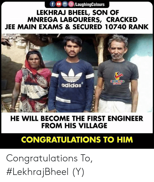 rank: f /LaughingColours  LEKHRAJ BHEEL, SON OF  MNREGA LABOURERS, CRACKED  JEE MAIN EXAMS & SECURED 10740 RANK  LAYGHING  adidas  HE WILL BECOME THE FIRST ENGINEER  FROM HIS VILLAGE  CONGRATULATIONS TO HIM Congratulations To, #LekhrajBheel (Y)