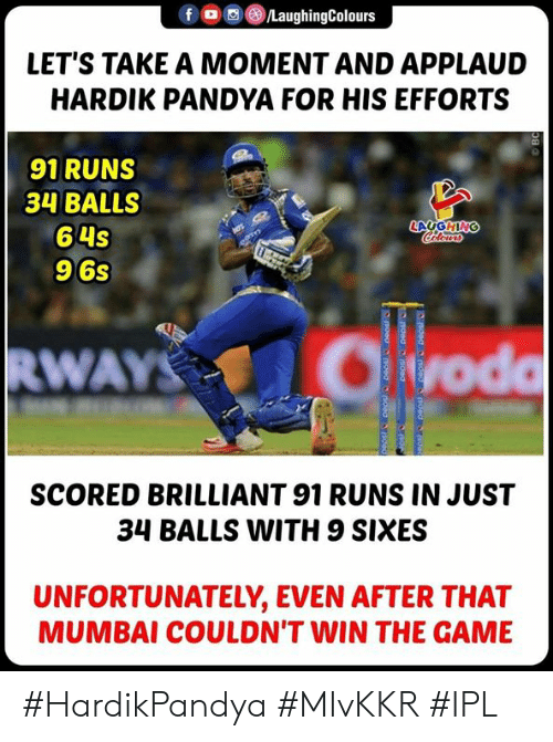 The Game, Yoda, and Game: f/LaughingColours  LET'S TAKE A MOMENT AND APPLAUD  HARDIK PANDYA FOR HIS EFFORTS  91 RUNS  34 BALLS  64s  9 6s  yoda  SCORED BRILLIANT 91 RUNS IN JUST  34 BALLS WITH 9 SIXES  UNFORTUNATELY, EVEN AFTER THAT  MUMBAI COULDN'T WIN THE GAME #HardikPandya #MIvKKR #IPL