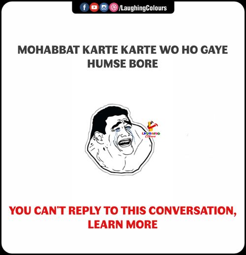 Indianpeoplefacebook, You, and Reply: f /LaughingColours  MOHABBAT KARTE KARTE WO HO GAYE  HUMSE BORE  YOU CAN'T REPLY TO THIS CONVERSATION,  LEARN MORE