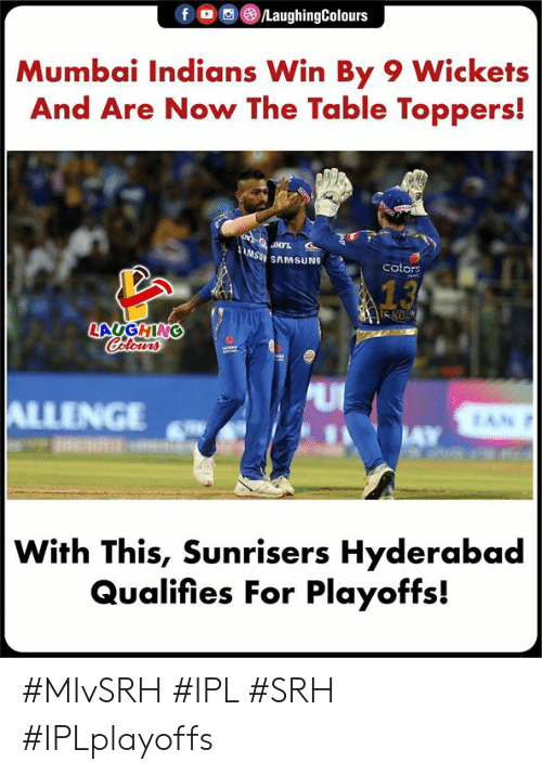 Samsung, Indianpeoplefacebook, and Ipl: f/LaughingColours  Mumbai Indians Win By 9 Wickets  And Are Now The Table Toppers!  SU SAMSUNG  cotors  LAUGHING  INGE  With This, Sunrisers Hyderabad  Qualifies For Playoffs! #MIvSRH #IPL #SRH #IPLplayoffs