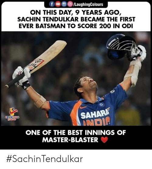 Laughin: f )/LaughingColours  ON THIS DAY, 9 YEARS AGO,  SACHIN TENDULKAR BECAME THE FIRST  EVER BATSMAN TO SCORE 200 IN ODI  SAHARA  : NOİP  LAUGHIN  ONE OF THE BEST INNINGS OF  MASTER-BLASTER #SachinTendulkar