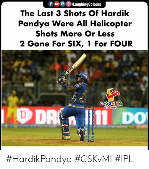 Indianpeoplefacebook, Ipl, and Gone: f/LaughingColours  The Last 3 Shots Of Hardik  Pandya Were All Helicopter  Shots More Or Less  2 Gone For SIX, 1 For FOUR #HardikPandya #CSKvMI #IPL