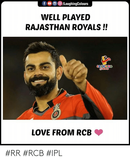 Love, Royals, and Indianpeoplefacebook: f LaughingColours  WELL PLAYED  RAJASTHAN ROYALS!!  LAUGHING  LOVE FROM RCB #RR #RCB #IPL