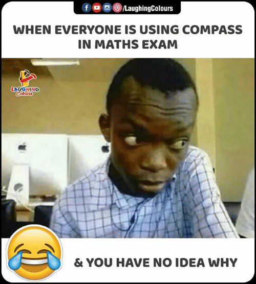 Indianpeoplefacebook, Idea, and Compass: f  LaughingColours  WHEN EVERYONE IS USING COMPASS  IN MATHS EXAM  LAUGHING  Colours  & YOU HAVE NO IDEA WHY
