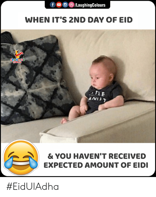 Indianpeoplefacebook, Eid, and Day: f LaughingColours  WHEN IT'S 2ND DAY OF EID  LAUGHING  Clers  TE  AND  & YOU HAVEN'T RECEIVED  EXPECTED AMOUNT OF EIDI #EidUlAdha