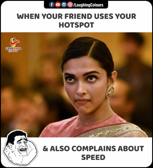 When Your Friend: f LaughingColours  WHEN YOUR FRIEND USES YOUR  HOTSPOT  LAUGHING  Celers  & ALSO COMPLAINS ABOUT  SPEED
