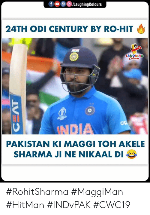 hitman: f o  /LaughingColours  24TH ODI CENTURY BY RO-HIT  LAYGHING  Colours  AT  OP  INDIA  PAKISTAN KI MAGGI TOH AKELE  SHARMA JI NE NIKAAL DI #RohitSharma #MaggiMan #HitMan #INDvPAK #CWC19