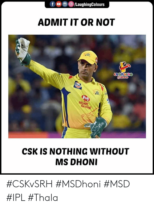 Indianpeoplefacebook, Ipl, and Dhoni: f o  /LaughingColours  ADMIT IT OR NOT  Mt  0  CSK IS NOTHING WITHOUT  MS DHONI #CSKvSRH #MSDhoni #MSD #IPL #Thala