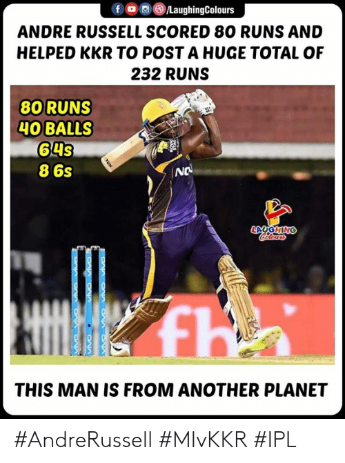 ino: f O/LaughingColours  ANDRE RUSSELL SCORED 80 RUNS AND  HELPED KKR TO POSTA HUGE TOTAL OF  232 RUNS  80 RUNS  HOBALLS  64s  8 6s  INO  LAUGHIN  THIS MAN IS FROM ANOTHER PLANET #AndreRussell #MIvKKR #IPL