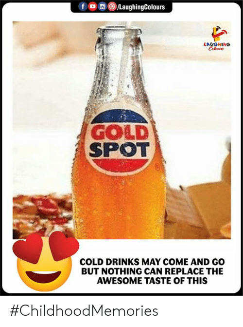 Awesome, Cold, and Indianpeoplefacebook: f o )/LaughingColours  LAUGHING  GOLD  SPOT  COLD DRINKS MAY COME AND GO  BUT NOTHING CAN REPLACE THE  AWESOME TASTE OF THIS #ChildhoodMemories