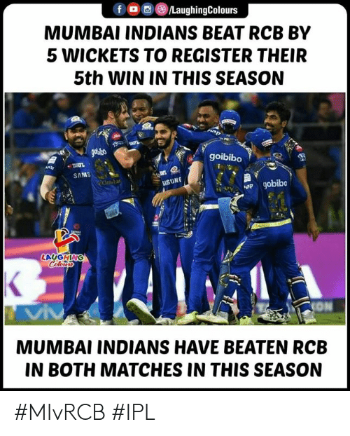 Indianpeoplefacebook, Ipl, and Mumbai: f O/LaughingColours  MUMBAI INDIANS BEAT RCB BY  5 WICKETS TO REGISTER THEIR  5th WIN IN THIS SEASON  goibibo  SAMS  USUNG  LAUGHING  MUMBAI INDIANS HAVE BEATEN RCB  IN BOTH MATCHES IN THIS SEASON #MIvRCB #IPL