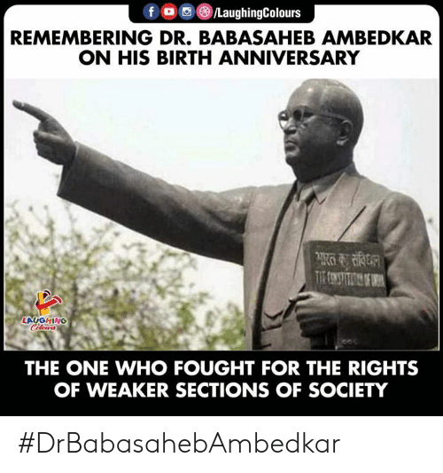 Indianpeoplefacebook, Who, and One: f O/LaughingColours  REMEMBERING DR. BABASAHEB AMBEDKAR  ON HIS BIRTH ANNIVERSARY  LAUGHING  THE ONE WHO FOUGHT FOR THE RIGHTS  OF WEAKER SECTIONS OF SOCIETY #DrBabasahebAmbedkar