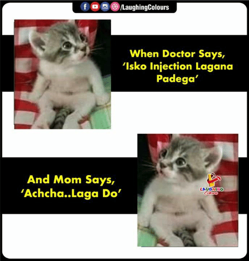 Doctor, Indianpeoplefacebook, and Mom: f O LaughingColours  When Doctor Says,  'Isko Injection Lagana  Padego  And Mom Says,  'Achcha..Laga Do  LAUGH