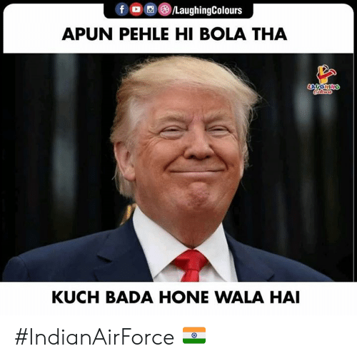 Bada, Indianpeoplefacebook, and Laugh: f OLaughingColours  APUN PEHLE HI BOLA THA  LAUGH  KUCH BADA HONE WALA HAI #IndianAirForce 🇮🇳