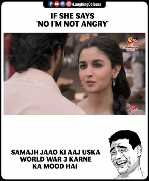 Mood, World, and Angry: f oo )/LaughingColours  IF SHE SAYS  'NO I'M NOT ANGRY  LAUGHING  SAMAJH JAAO KI AAJ USKA  WORLD WAR 3 KARNE  KA MOOD HAI