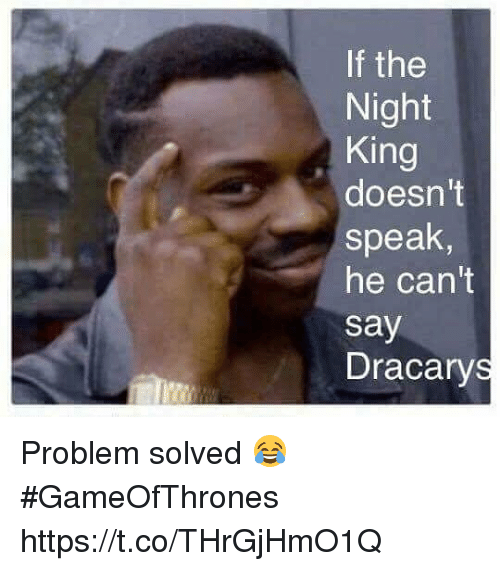 Dracarys: f the  Night  King  doesn't  speak  he can't  say  Dracarys Problem solved 😂 #GameOfThrones https://t.co/THrGjHmO1Q