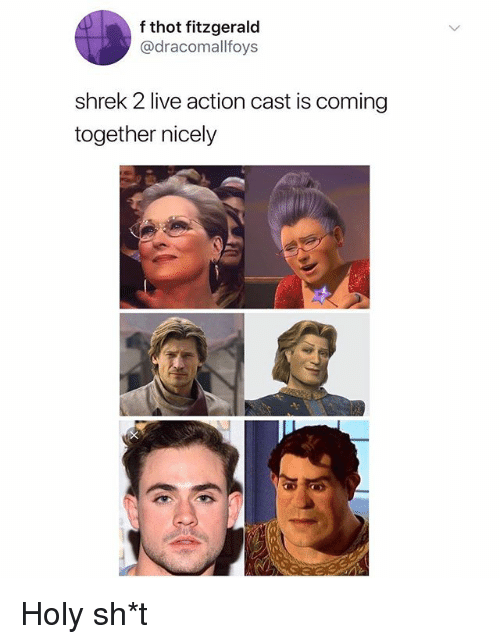 Shrek, Thot, and Live: f thot fitzgerald  @dracomallfoys  shrek 2 live action cast is coming  together nicely Holy sh*t