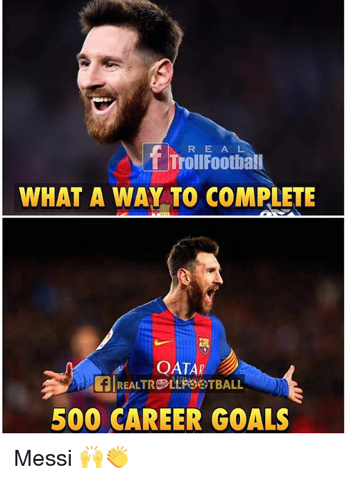 Goals, Memes, and Troll: f Troll E A L  Footbald  R WHAT A WAY TO COMPLETE  QATAR  500 CAREER GOALS Messi 🙌👏
