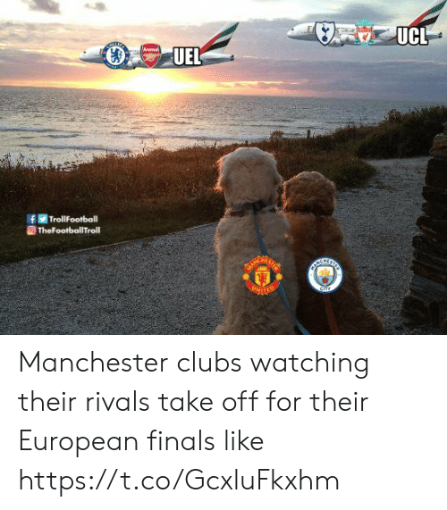 Manchester: f TrollFootball Manchester clubs watching their rivals take off for their European finals like https://t.co/GcxluFkxhm