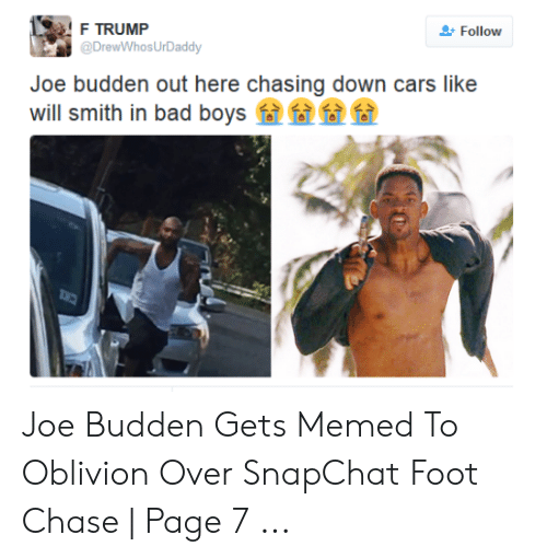 Joe Budden Memes: F TRUMP  @DrewWhosUrDaddy  Follow  Joe budden out here chasing down cars like  will smith in bad boys Joe Budden Gets Memed To Oblivion Over SnapChat Foot Chase | Page 7 ...