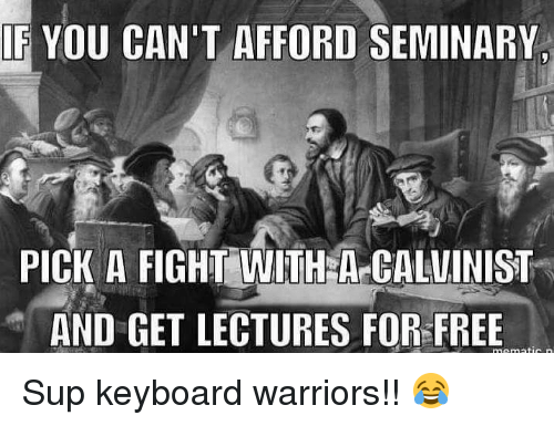 keyboarding: F YOU CAN'T AFFORD SEMINARY  PICK A FIGHT HACALUINIST  AND GET LECTURES FOR FREE Sup keyboard warriors!! 😂
