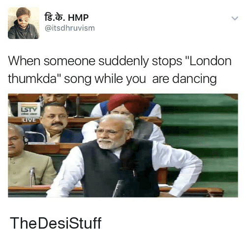 "Hmp: f3.26. HMP  itsdhruvism  When someone suddenly stops ""London  thumkda"" song while you are dancing  LSTV  LIVE TheDesiStuff"