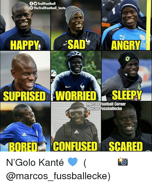 Marcos: f9TrollFootball  OTheTrollFootball Insta  KING  POWER  SUPRISED WORRIED SLEEPY  Marcos Football Corner  Marcos Fussballecke  BOREDCONFUSED SCARED N'Golo Kanté 💙 ⠀⠀⠀⠀⠀⠀⠀⠀⠀⠀⠀ (📸 @marcos_fussballecke)